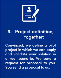 Third step in the signals Startup Client process: Project definition, together: Convinced, we define a pilot project in which we can apply and validate your solution in a real scenario. We send a request for proposal to you. You send a proposal to us.